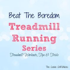 How To Think Positively To Make It Through A Long Run On The Treadmill - The Cookie ChRUNicles #running #treadmill