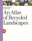 An atlas of recycled landscapes /  Michela De Poli, Guido Incerti http://encore.fama.us.es/iii/encore/record/C__Rb2661547?lang=spi