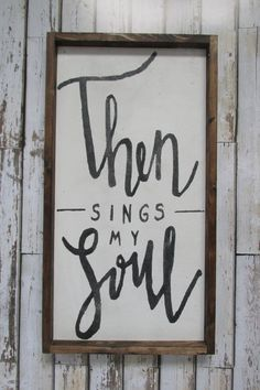Then Sings My Soul Wood Sign Farmhouse Style Framed Wood Wall Art Modern Rustic Wall Decor Scripture Wood Signs is part of Gallery wall decor Not only does this farmhouse style sign add charm - Rustic Signs, Wooden Signs, Rustic Wood, Modern Rustic, Painted Signs, Modern Decor, Rustic Decor, Scripture Signs, Bible Verses