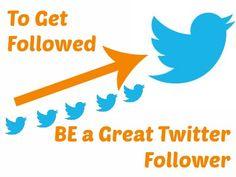 To Get Followed - Be a Great Twitter Follower | More In MediaMore In Media Via @More In Media
