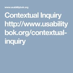 Contextual Inquiry  http://www.usabilitybok.org/contextual-inquiry