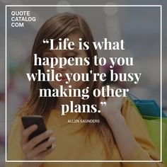 """Life is what happens to you while you're busy making other plans."" - Allen Saunders Follow us on Facebook: www.facebook.com/QuoteCatalog"