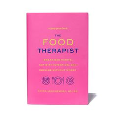 """True to its tagline, """"Break bad habits, eat with intention, and indulge without worry,"""" The Food Therapist by goop's resident nutritionist, Shira Lenchewski,..."""