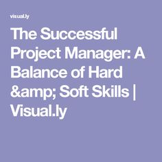 The Successful Project Manager: A Balance of Hard & Soft Skills | Visual.ly