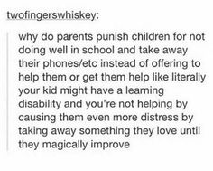 I think this is true in some cases. Taking a kid's phone away won't help them learn and understand. But, something to keep in mind is that their phone may be distracting them from learning. Strict Parents, Dear Parents, Faith In Humanity, My Tumblr, Parenting Quotes, Text Posts, True Quotes, Mood Quotes, Real Talk