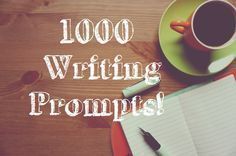 Here is our list of 1000 Writing Prompts. We need your help to complete this list! Please post your writing prompts below and I'll add them to the list!