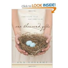 One Thousand Gifts: A Dare to Live Fully Right Where You Are: Ann Voskamp ... so blessed and inspired by this book!