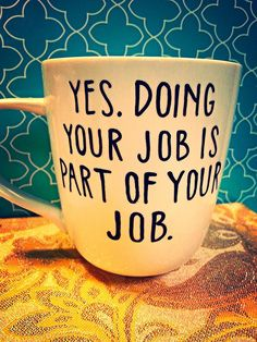 "Coffee Mug ""Doing your job is part of your job"" by WholeWildWorld, $15.00 humor. funny. workmate. gift. present. coworker. employee."