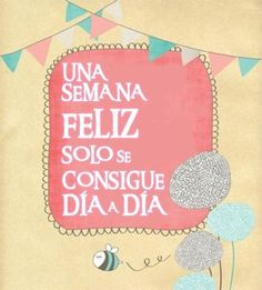 Una semana feliz sólo se consigue día a día... #Citas #Frases