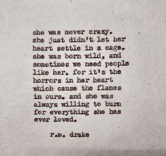 """and she was always willing to burn for everything she has ever loved"" -R.M.Drake"