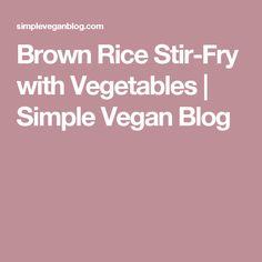 Brown Rice Stir-Fry with Vegetables | Simple Vegan Blog