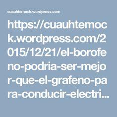 https://cuauhtemock.wordpress.com/2015/12/21/el-borofeno-podria-ser-mejor-que-el-grafeno-para-conducir-electricidad/