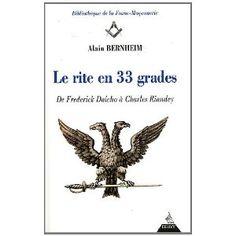 Alain Bernheim: le rite en 33 grades, de Frederick Dalcho à Charles Riandey