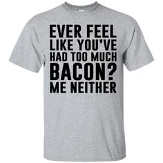Sarcastic Shirts, Sarcastic Humor, Funny Christmas Wishes, Cool Shirts, Tee Shirts, Awesome Shirts, Bacon Funny, Funny Quotes For Teens, Funny Tees
