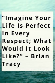 """Imagine Your Life Is Perfect In Every Respect; What Would It Look Like? Positive Quotes For Life Motivation, Motivational Quotes For Life, Inspiring Quotes About Life, Life Quotes, Inspirational Quotes, Brian Tracy, Be Perfect, Respect, Positivity"