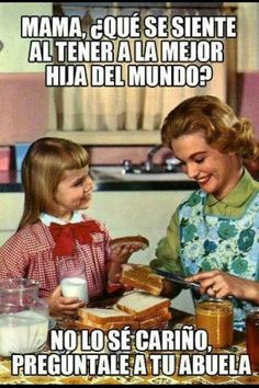 Mom, what is it like to have the best daughter in the world? I don't know sweetie, ask your grandmother. #learn #spanish #kids #chistes #Jokes