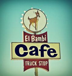 el bambi cafe truck stop  Maybe not neon, but still...awesome! (H)