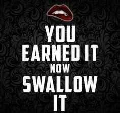 You earned it now swallow it. Kinky Quotes, Sex Quotes, Girl Quotes, Submission Quotes, Dominant Quotes, Nasty Quotes, Daddy Rules, Sexy Love Quotes, Seductive Quotes