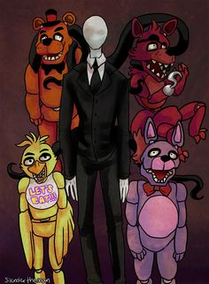 Freddy Faz Bear Foxy fox Chica duck Bonnie bunny and Slender man.... Welcome to the crew~ You have night whatch.....
