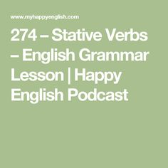 274 – Stative Verbs – English Grammar Lesson | Happy English Podcast