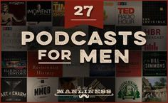 27 podcast suggestions for men to check out. Included are Art of Charm, The MMQB, Bill Simmons, How I Built This, and more.