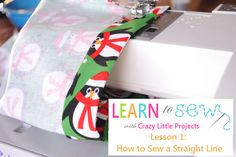 Learn to Sew Series Lesson #1: How to Sew a Straight Line - Crazy Little Projects