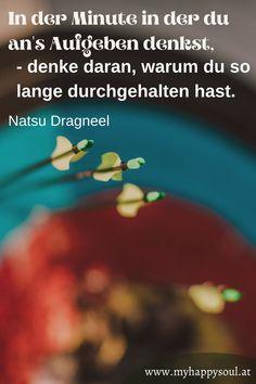 In der Minute in der du an's Aufgeben denkst, - denke daran, warum du so lange durchgehalten hast. Natsu Dragneel. Motivierende, schöne und inspirierende Sprüche und Zitate. #Spruch #Zitat #Motivation #Inspirierend