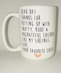 Dear Mom or Dad Dad Siblings Coffee Mug- Favorite Child What a perfect gift for Father's Day or Mother's Day or Christmas Pick Me Cups uses the highes. Dear Mom or Dad Dad Siblings Coffee Mug- Favorite Child Diy Gifts For Dad, Diy Father's Day Gifts, Diy Holiday Gifts, Father's Day Diy, Gifts For Family, Craft Gifts, Presents For Dads, Best Dad Gifts, Fathers Day Presents