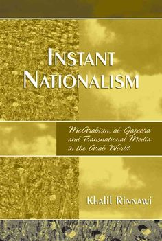 Discusses the role of the media in the promotion of nationalism in the Arab world.