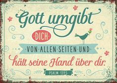 """Gott umgibt dich von allen Seiten. Und hält seine Hand über Dir ! """"    - #Bibel - #Psalm 139; 5"""