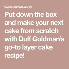 Put down the box and make your next cake from scratch with Duff Goldman's go-to layer cake recipe!