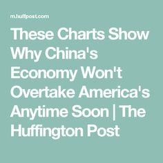These Charts Show Why China's Economy Won't Overtake America's Anytime Soon   The Huffington Post