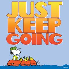 Just keep going! Snoopy, May 2016