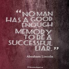 Funny Quotes, No man has a good enough memory to be a successful liar. ― Abraham Lincoln #funny