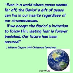 """""""Even in a world where peace seems far off ...""""   ~L. Whitney Clayton"""