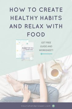 How to Create Healthy Habits and Relax With Food - Intuitive Eating | Diets | Wellness | Stop Dieting | Binge Eating | Emotional Eating | Cravings | Healthy Habits | Good Habits
