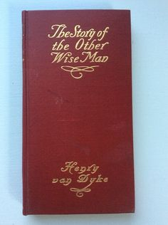 The Story of the Other Wise Man Henry van Dyke Harper & Bro's 1899 Religious