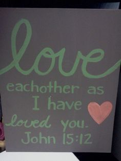 Original Art Canvas Painting Bible Verse- John 15:12 Love eachother as I have loved you. 16 x 20