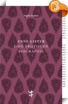 Anne Lister    :  Wäre sie ein Mann gewesen, müsste man sie Frauenheld nennen, Schwerenöter oder Heiratsschwindler, Lüstling, Wüstling oder einfach nur Schuft: Frauen pflasterten ihren Weg. Anne Lister (1791–1840) betete sie an, begehrte, belog und betrog sie, ging ihnen an die Wäsche und ans Geld. Noch unerhörter als ihr Liebesleben sind ihre Tagebücher: In pornografischer Deutlichkeit schildert die englische Landadlige ihre zahllosen Abenteuer, mal liebeskrank, mal zynisch, so fessel...