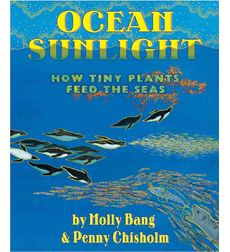 Ocean Sunlight by Molly Bang, Penny Chisholm | Scholastic.com  Great book about photosynthesis, plankton, ocean life and food chains.