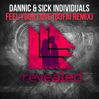 Dannic & Sick Individuals - Feel Your Love (D3FAI Remix) by D3FAI on SoundCloud
