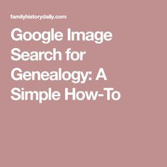Google Image Search for Genealogy: A Simple How-To