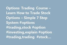 "Options Trading Course – Learn How to Trade Stock Options – Simple 7 Step System #options #trading,stock #option #investing,explain #option #trading,trading #stock #options,money http://ghana.remmont.com/options-trading-course-learn-how-to-trade-stock-options-simple-7-step-system-options-tradingstock-option-investingexplain-option-tradingtrading-stock-optionsmoney/  # The ""Experts"" Claim That Options Trading is Risky Yet Options, When Used Correctly. Can Reduce Overall Investment Risk and…"