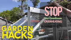 Garden Hacks : How to prevent your greenhouse overheating on a hot day