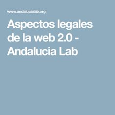 Aspectos legales de la web 2.0 - Andalucia Lab