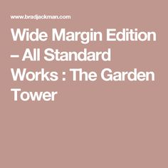 Wide Margin Edition – All Standard Works : The Garden Tower