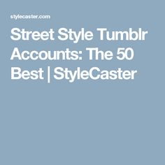 Street Style Tumblr Accounts: The 50 Best | StyleCaster