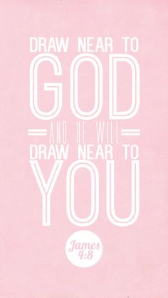 James 4:8 (NASB) - Draw near to God, and he will draw near to you. Cleanse your hands, you sinners, and purify your hearts, you double-minded.