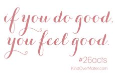 Love this :: kind over matter: #26acts of Kindness. Plus a ton of ideas, videos & printables to aid you!