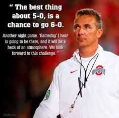 """""""THE BEST THING ABOUT BEING 5-0, IS A CHANCE TO GO 6-0."""" COACH URBAN MEYER."""
